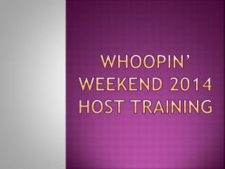 Whoopin ' Weekend 2014 HOST TRAINING
