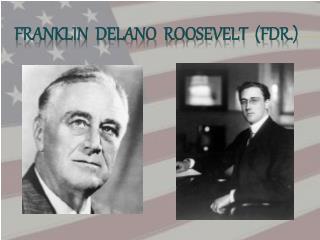 Franklin Delano Roosevelt (FDR.)