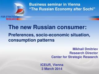 Mikhail  Dmitriev Research Director Center  for Strategic Research ICEUR, Vienna 3 March  201 4