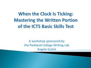 When the Clock Is Ticking:  Mastering the Written Portion  of the ICTS Basic Skills Test