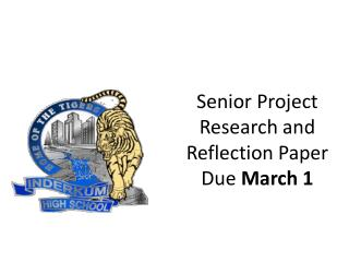 Senior Project Research and Reflection Paper Due  March  1