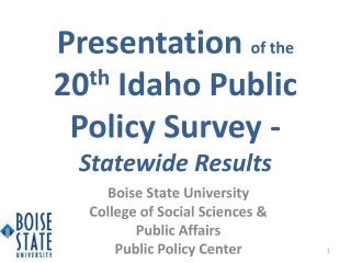 Presentation  of the  20 th  Idaho Public Policy Survey -  Statewide Results