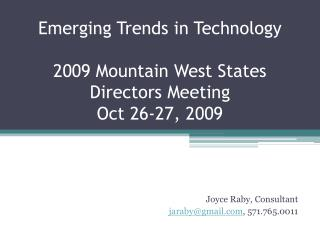 Emerging Trends in Technology 2009 Mountain West States Directors Meeting Oct 26-27, 2009
