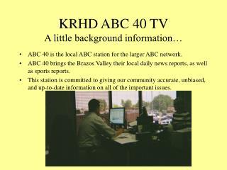 KRHD ABC 40 TV A little background information…