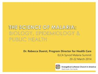 The  science of malaria:  Biology , epidemiology  &  public  health