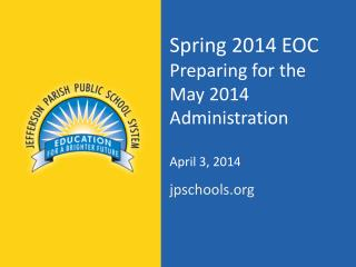 Spring 2014 EOC  Preparing for the  May 2014 Administration  April 3, 2014