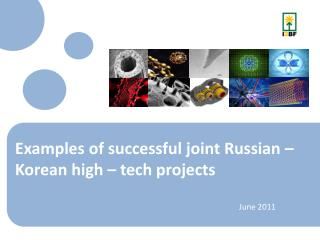 Examples of successful joint Russian – Korean high – tech projects