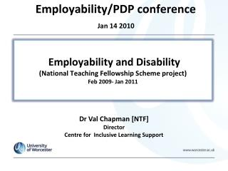 Employability and Disability (National Teaching Fellowship Scheme project)  Feb 2009- Jan 2011