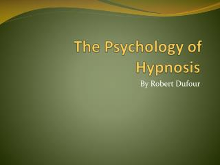 The Psychology of Hypnosis