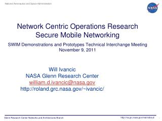 Will Ivancic NASA Glenn Research Center  william.d.ivancic@nasa.gov http:// roland.grc.nasa.gov/~ivancic /