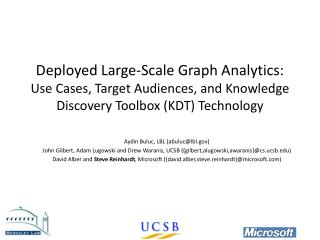 Deployed Large-Scale Graph Analytics:   Use Cases,  Target  Audiences,  and Knowledge Discovery Toolbox ( KDT) Technolo