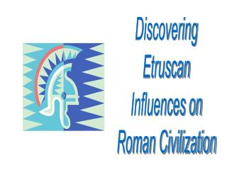 Discovering Etruscan Influences on Roman Civilization