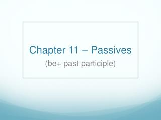 Chapter 11 –  Passives