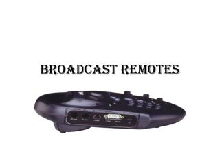 BROADCAST REMOTES