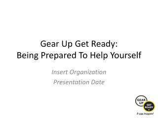 Gear Up Get Ready: Being Prepared To Help Yourself