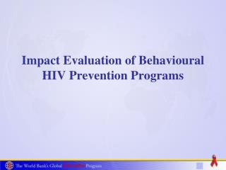 Impact Evaluation of  Behavioural  HIV Prevention Programs