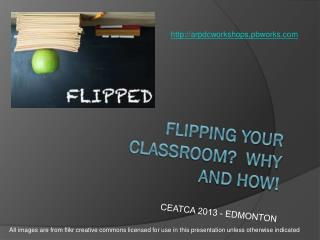 Flipping your classroom?  Why and How!