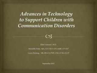 Ellen Leonard , M.D, Meredith Potts,  MA, CCC-SLP, CP-LAMP, CP-TLP Laura Deming,  MS, RN-CS, PNP, CNS, CCM, CLCP Septemb