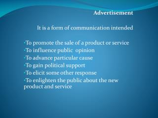 Advertisement  It is a form of communication intended  To promote the sale of a product or service To influence public
