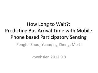 How Long to Wait?:  Predicting Bus Arrival Time with Mobile Phone based Participatory Sensing