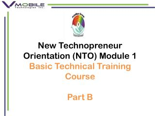 New Technopreneur Orientation (NTO) Module  1 Basic Technical Training Course Part  B