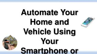 Automate Your Home and Vehicle Using Your Smartphone or Tablet