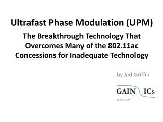 Ultrafast Phase Modulation (UPM) The Breakthrough Technology That Overcomes Many of the 802.11ac Concessions for Inadeq