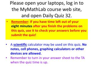 Please open your laptops, log in to the MyMathLab course web site, and open Daily Quiz  32.