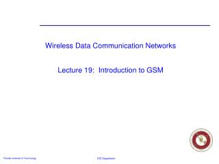 Wireless Data Communication Networks Lecture 19:  Introduction to GSM