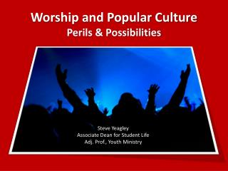 Worship and Popular Culture Perils & Possibilities