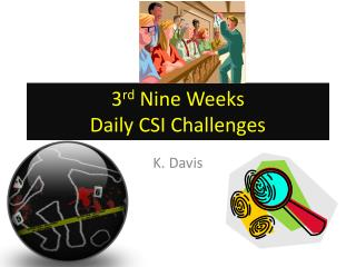 3 rd  Nine Weeks  Daily CSI Challenges