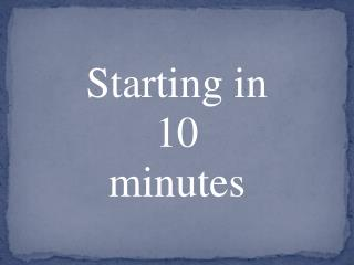 Starting in 10 minutes