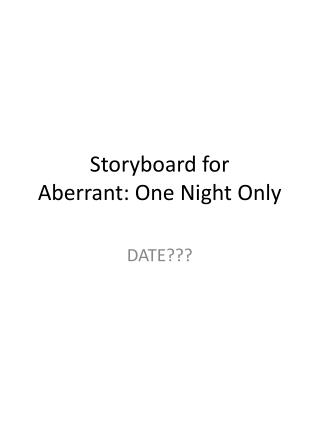 Storyboard for  Aberrant: One Night Only