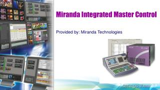 Miranda Integrated Master  Control Provided  by: Miranda Technologies