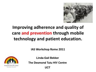 Improving adherence and quality of care  and prevention  through  mobile technology and patient  education. IAS Workshop