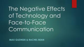 The Negative Effects of Technology  and  Face-to-Face Communication