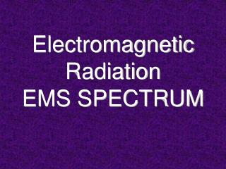 Electromagnetic Radiation EMS SPECTRUM