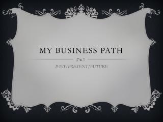 My business path