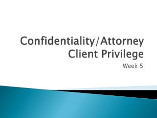 Confidentiality/Attorney Client Privilege