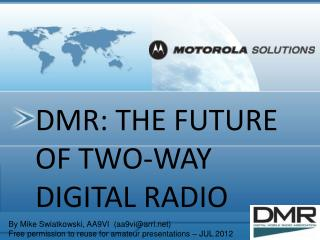 DMR: THE FUTURE OF TWO-WAY DIGITAL RADIO