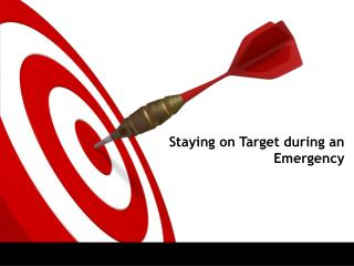 Staying on Target during an Emergency
