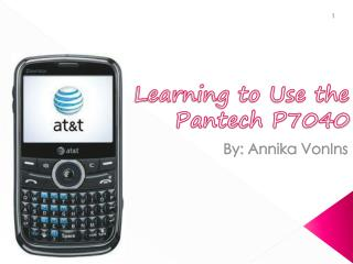 Learning to Use the Pantech P7040