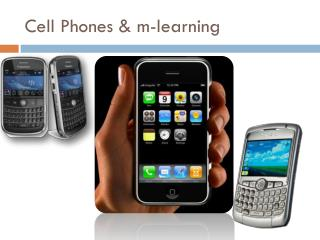 Cell Phones & m-learning