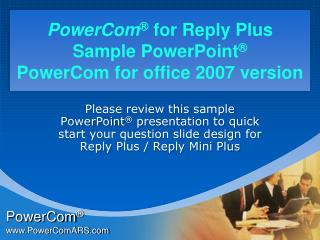 PowerCom ® for Reply Plus Sample PowerPoint ® PowerCom  for office 2007 version