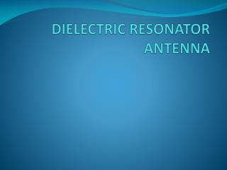 DIELECTRIC RESONATOR ANTENNA
