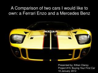 A Comparison of two cars I would like to own: a Ferrari  Enzo  and a Mercedes Benz