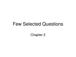 few selected questions