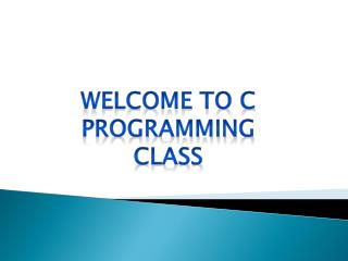 WELCOME to C PROGRAMMING CLASS