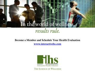 Become a Member and Schedule Your Health Evaluation www.interactivehs.com