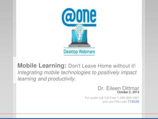 Dr. Eileen Dittmar  October 2, 2012 For audio call Toll Free 1 - 888-886-3951 and use PIN/code  716526
